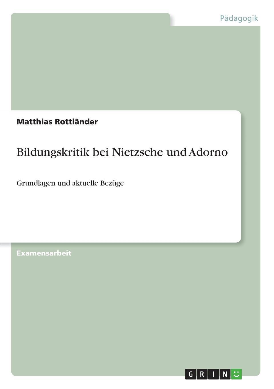 Matthias Rottländer Bildungskritik bei Nietzsche und Adorno friedrich nietzsche uber die zukunft unserer bildungs anstalten