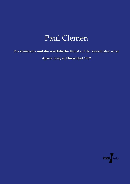Paul Clemen Die rheinische und die westfalische Kunst auf der kunsthistorischen Ausstellung zu Dusseldorf 1902 thomas schauf die unregierbarkeitstheorie der 1970er jahre in einer reflexion auf das ausgehende 20 jahrhundert
