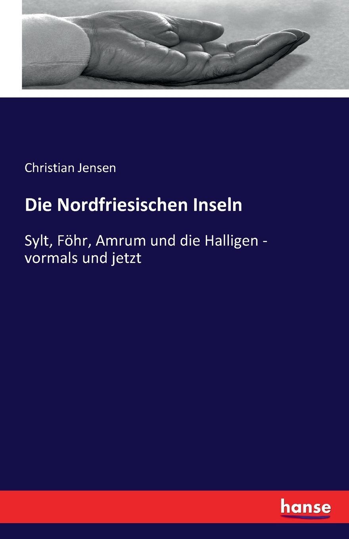 Christian Jensen Die Nordfriesischen Inseln paul knuth flora der nordfriesischen inseln