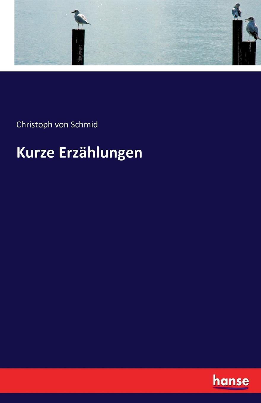 Christoph von Schmid Kurze Erzahlungen christoph von schmid kurze erzahlungen