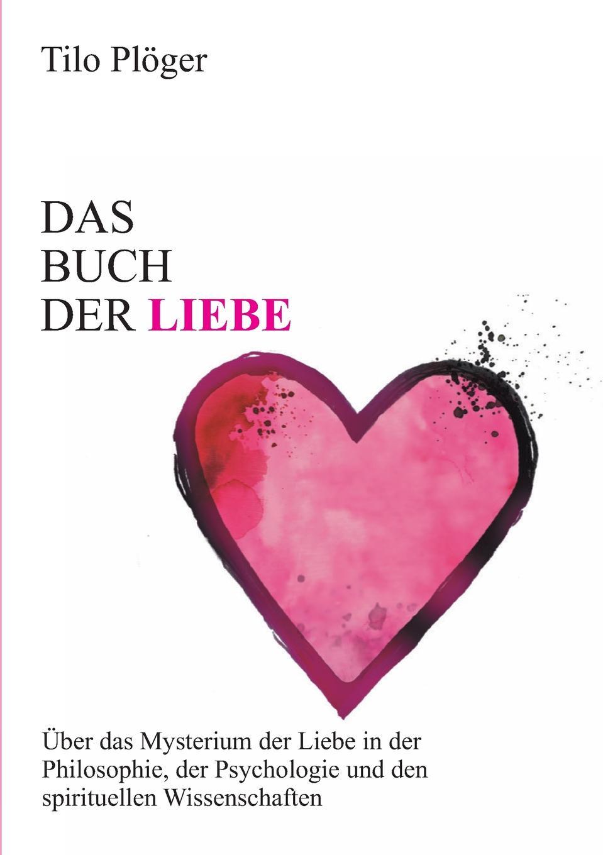 Tilo Plöger Das Buch der Liebe maike krüger die liebe spricht