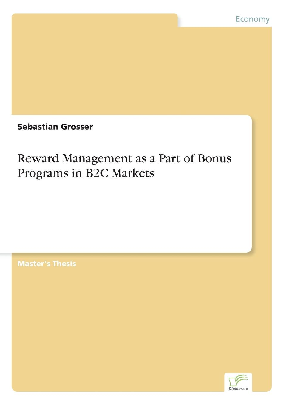 Sebastian Grosser Reward Management as a Part of Bonus Programs in B2C Markets good the bad and the bottom line a study of rewards and punishments