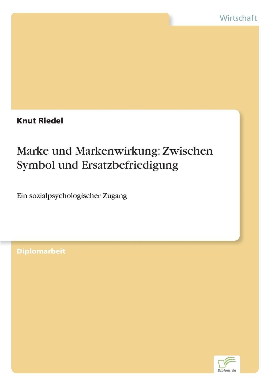 Knut Riedel Marke und Markenwirkung. Zwischen Symbol und Ersatzbefriedigung kira hassert crossmediales marketing von luxusgutern der marke louis vuitton