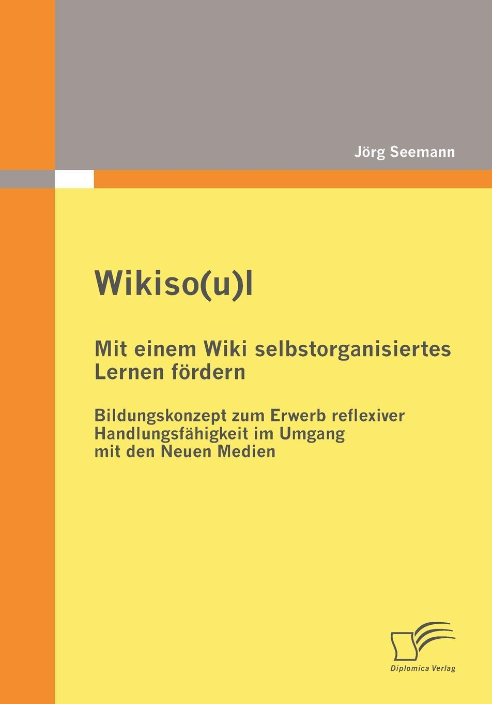 Jörg Seemann Wikiso(u)l - Mit einem Wiki selbstorganisiertes Lernen fordern jörg eckert was geschieht beim sterben betrachtung eines tabuthemas unserer gesellschaft