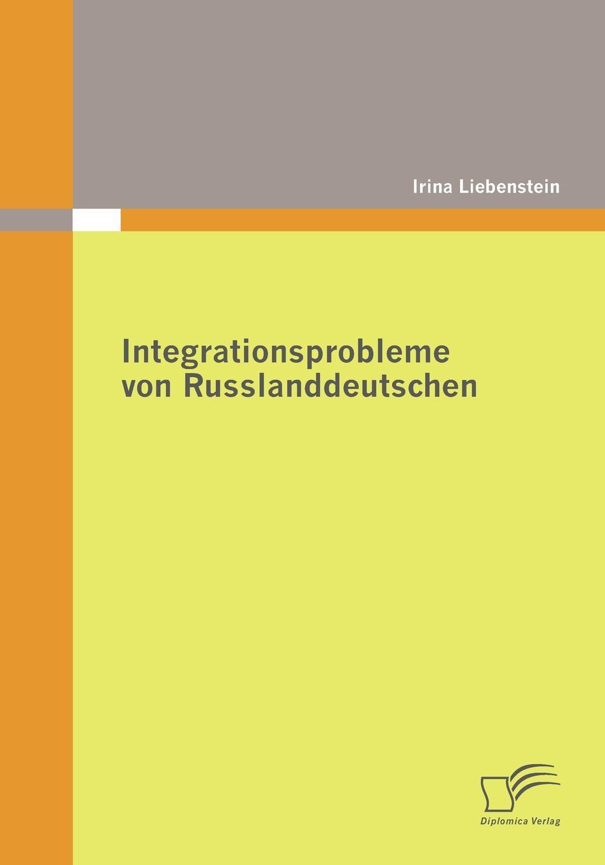 Irina Liebenstein Integrationsprobleme von Russlanddeutschen petra ferdinand storb russlanddeutsche in der bundesrepublik deutschland fremd angepasst integriert