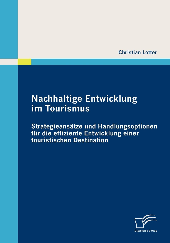 Christian Lotter Nachhaltige Entwicklung im Tourismus. Strategieansatze und Handlungsoptionen fur die effiziente Entwicklung einer touristischen Destination jana beier ansatzpunkte fur die forderung einer nachhaltigen mobilitat mit mitteln des marketing
