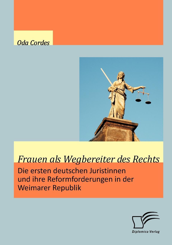 Oda Cordes Frauen als Wegbereiter des Rechts. Die ersten deutschen Juristinnen und ihre Reformforderungen in der Weimarer Republik выколотка berent 12