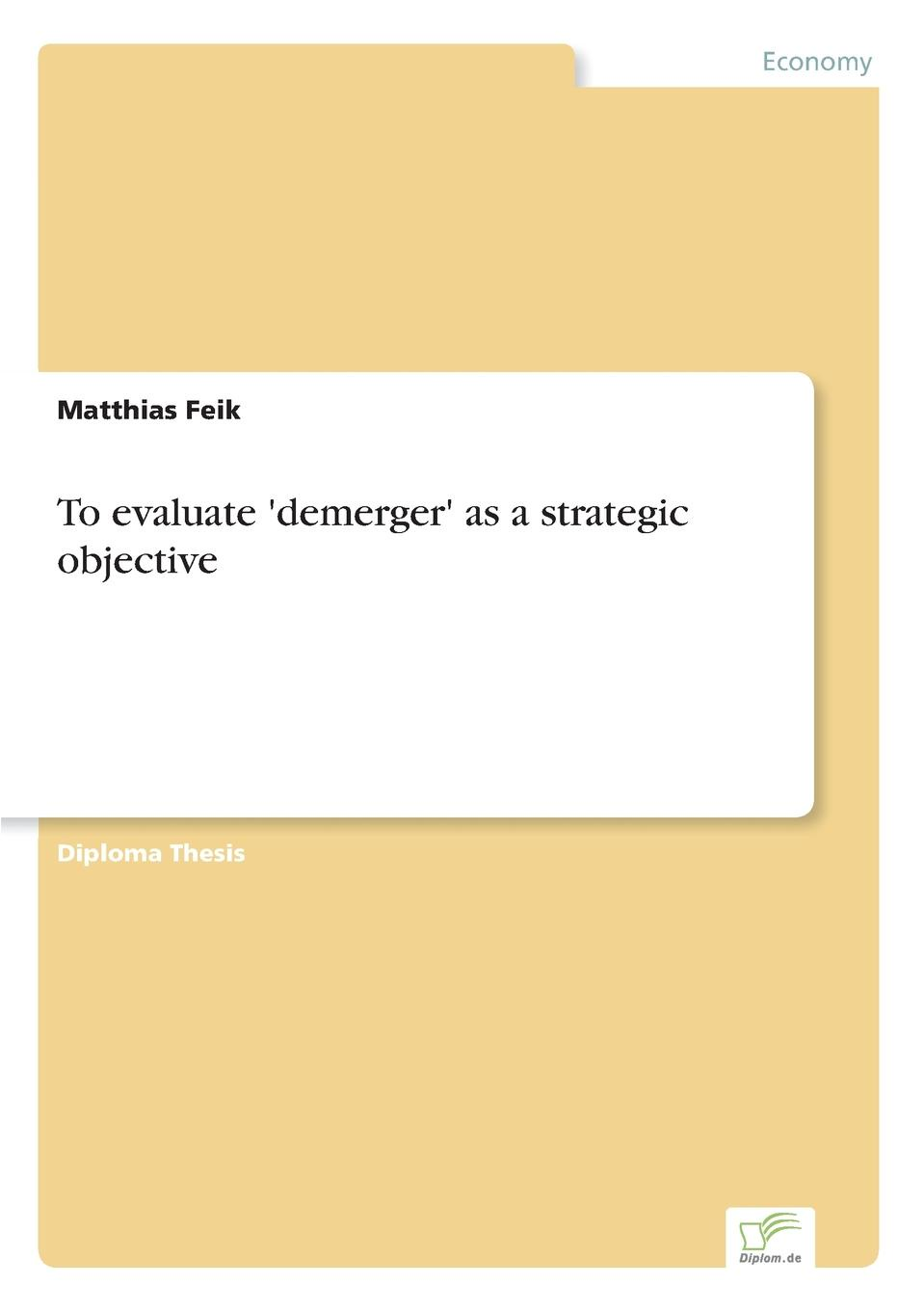 To evaluate .demerger. as a strategic objective Inhaltsangabe:Abstract:	In general, the focus of investigation...