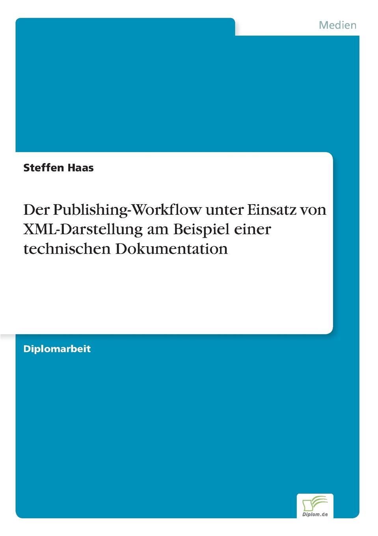 Steffen Haas Der Publishing-Workflow unter Einsatz von XML-Darstellung am Beispiel einer technischen Dokumentation steffen haas der publishing workflow unter einsatz von xml darstellung am beispiel einer technischen dokumentation