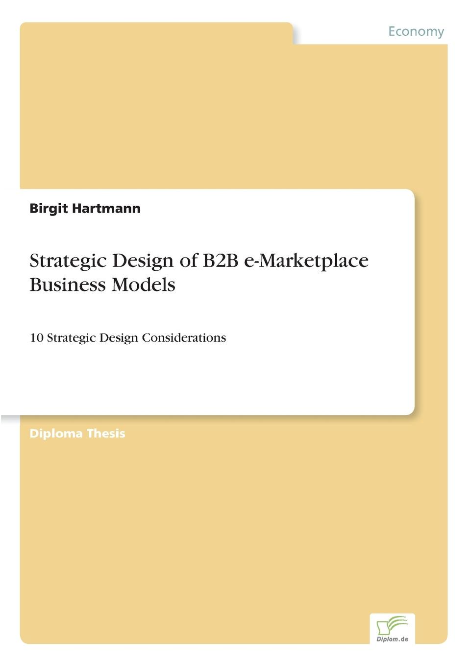 Birgit Hartmann Strategic Design of B2B e-Marketplace Business Models harry b demaio cissp b2b and beyond new business models built on trust