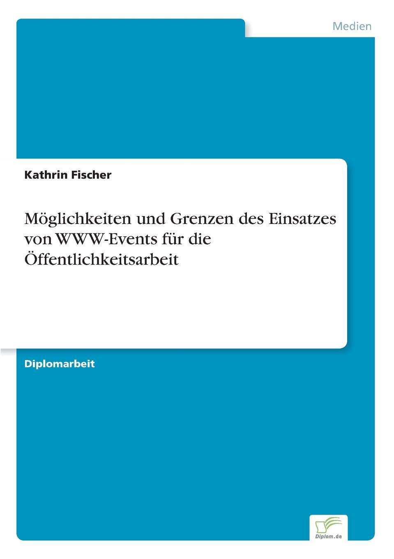 цена Kathrin Fischer Moglichkeiten und Grenzen des Einsatzes von WWW-Events fur die Offentlichkeitsarbeit онлайн в 2017 году