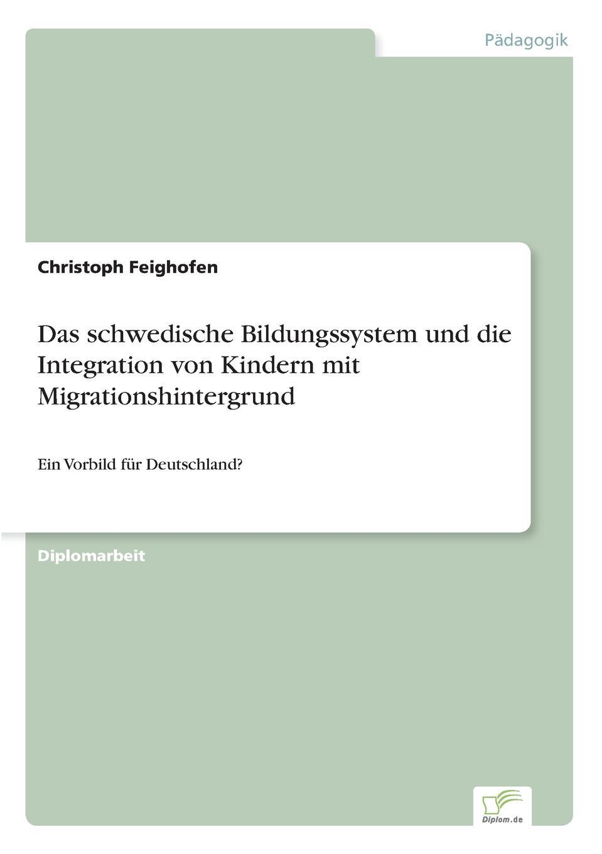 Christoph Feighofen Das schwedische Bildungssystem und die Integration von Kindern mit Migrationshintergrund lioudmila berlejung lehrer mit migrationshintergrund als beitrag zur integration