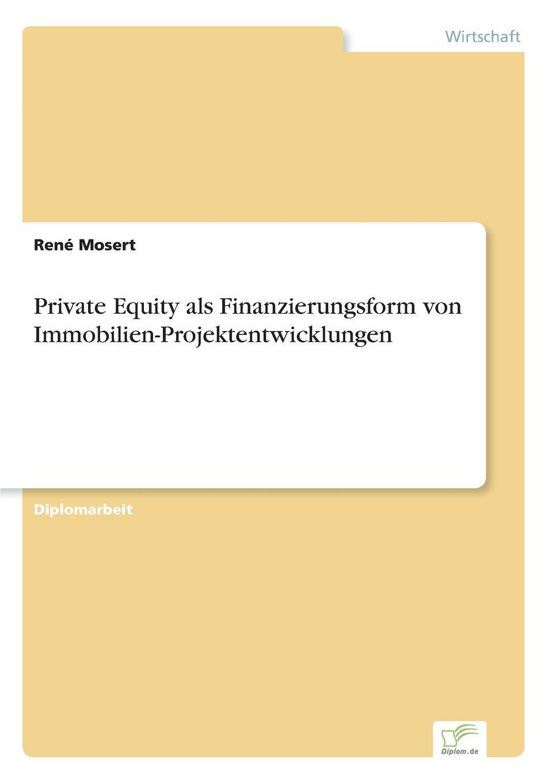 René Mosert Private Equity als Finanzierungsform von Immobilien-Projektentwicklungen bowen white mastering private equity set