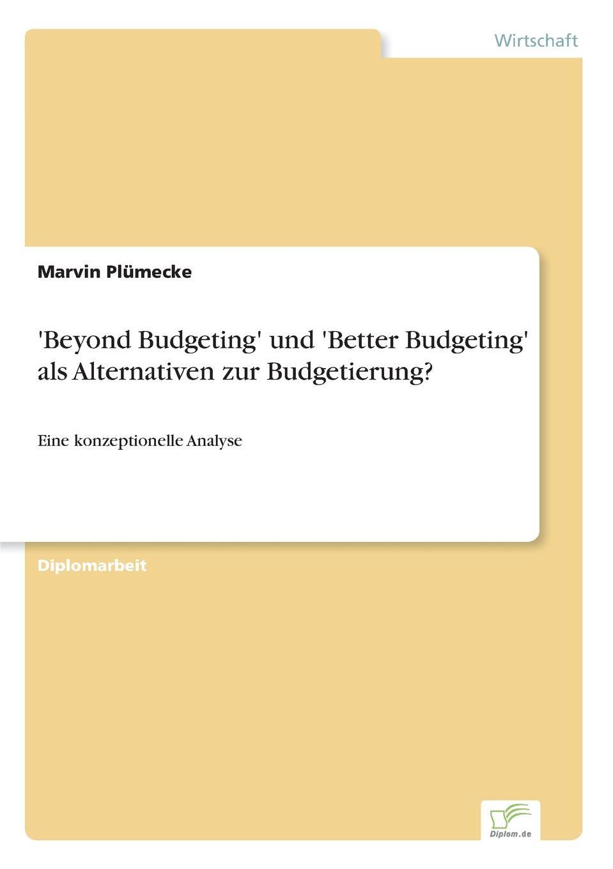 Marvin Plümecke .Beyond Budgeting. und .Better Budgeting. als Alternativen zur Budgetierung. jörg menke beyond budgeting eine alternative zur klassischen budgetierung