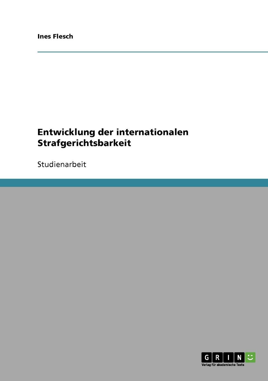 Ines Flesch Entwicklung der internationalen Strafgerichtsbarkeit ines flesch entwicklung der internationalen strafgerichtsbarkeit von nurnberg nach den haag