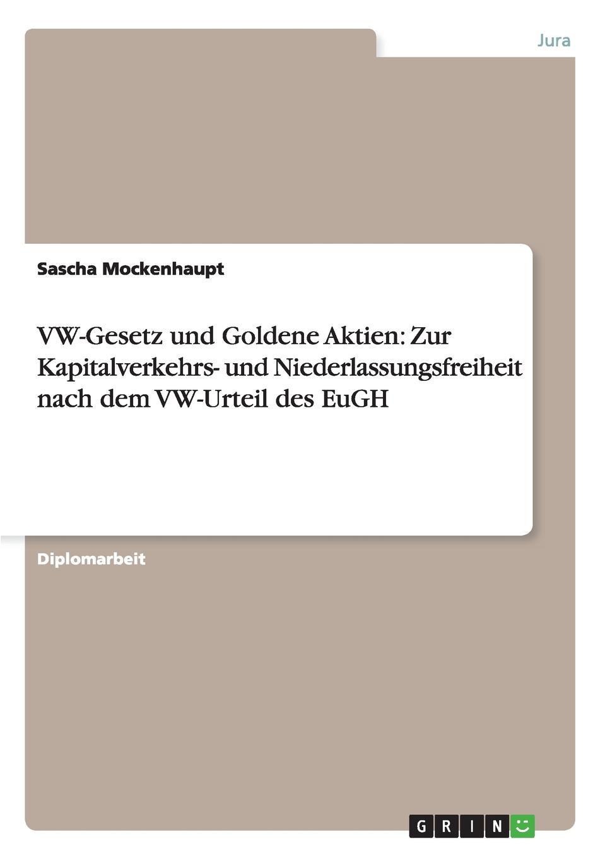 Sascha Mockenhaupt VW-Gesetz und Goldene Aktien. Zur Kapitalverkehrs- und Niederlassungsfreiheit nach dem VW-Urteil des EuGH der goldene topf