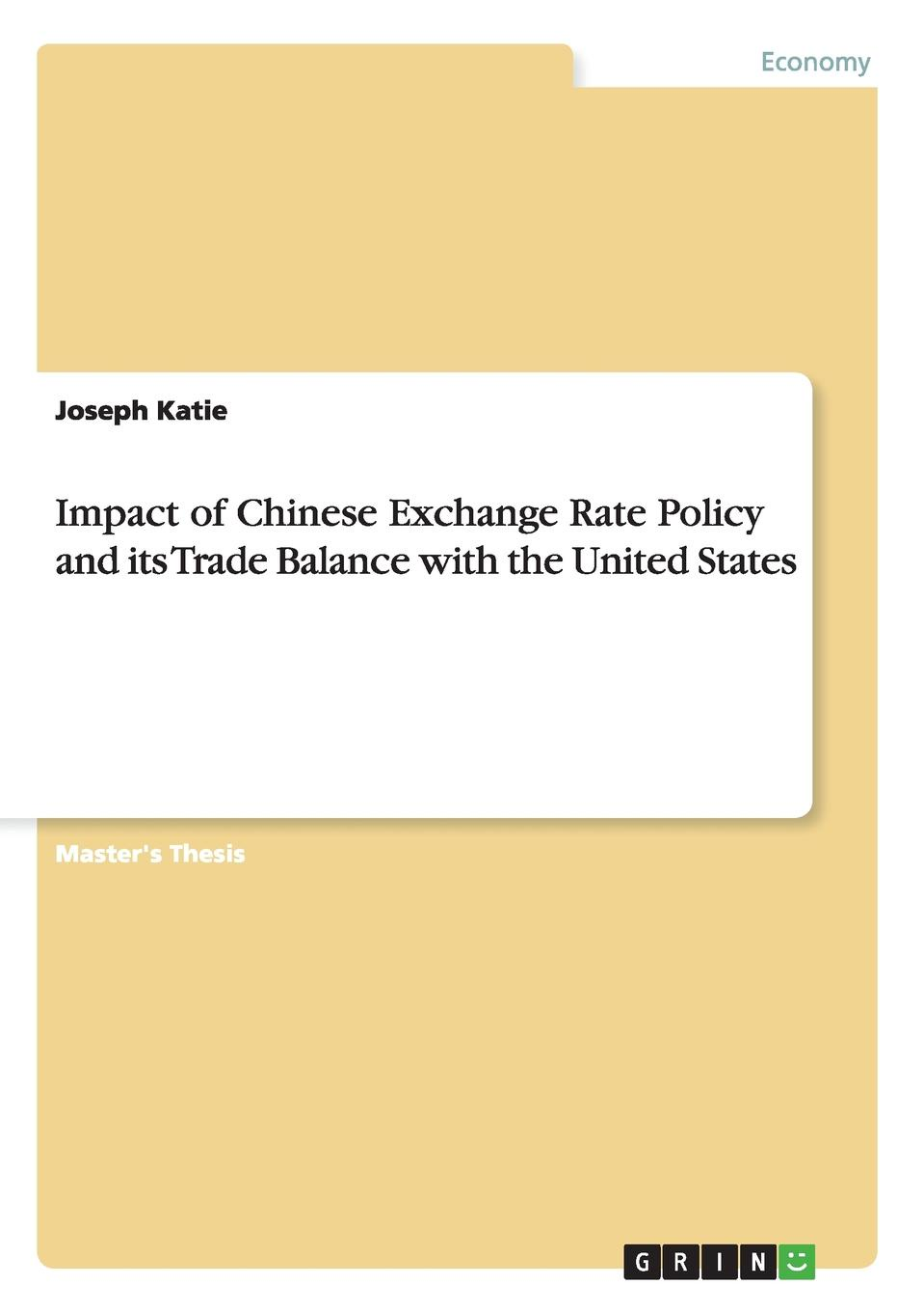 Joseph Katie Impact of Chinese Exchange Rate Policy and its Trade Balance with the United States xin zhang international trade regulation in china