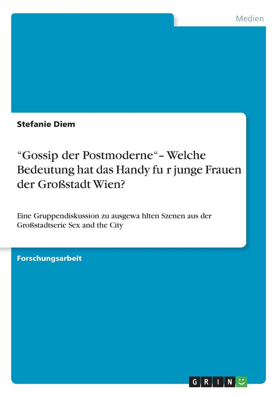 """Книга """"Gossip der Postmoderne""""- Welche Bedeutung hat das Handy fur junge Frauen der Grossstadt Wien.. Stefanie Diem"""