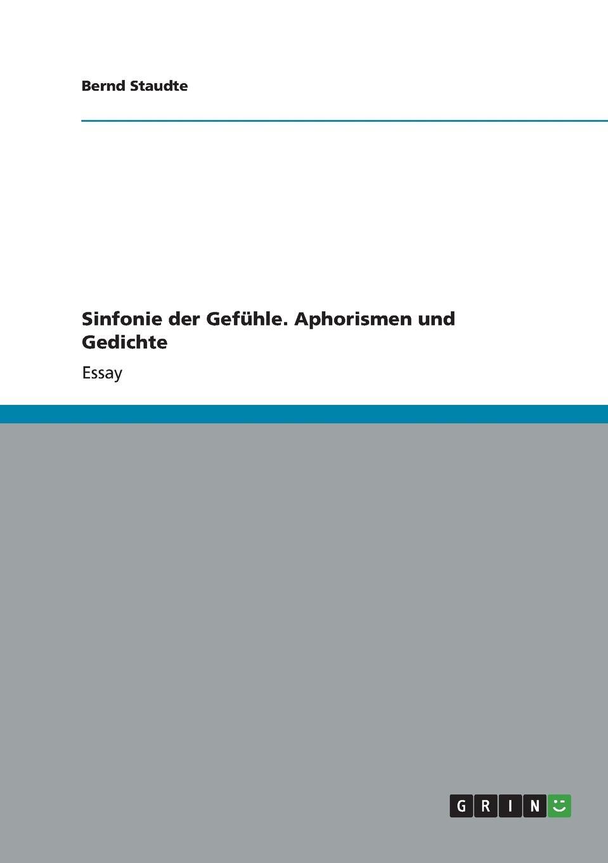 Bernd Staudte Sinfonie der Gefuhle. Aphorismen und Gedichte недорого