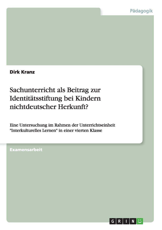 Dirk Kranz Sachunterricht als Beitrag zur Identitatsstiftung bei Kindern nichtdeutscher Herkunft. annalena fischer die grundschule als lernort integration von kindern mit migrationshintergrund als aufgabe und herausforderung
