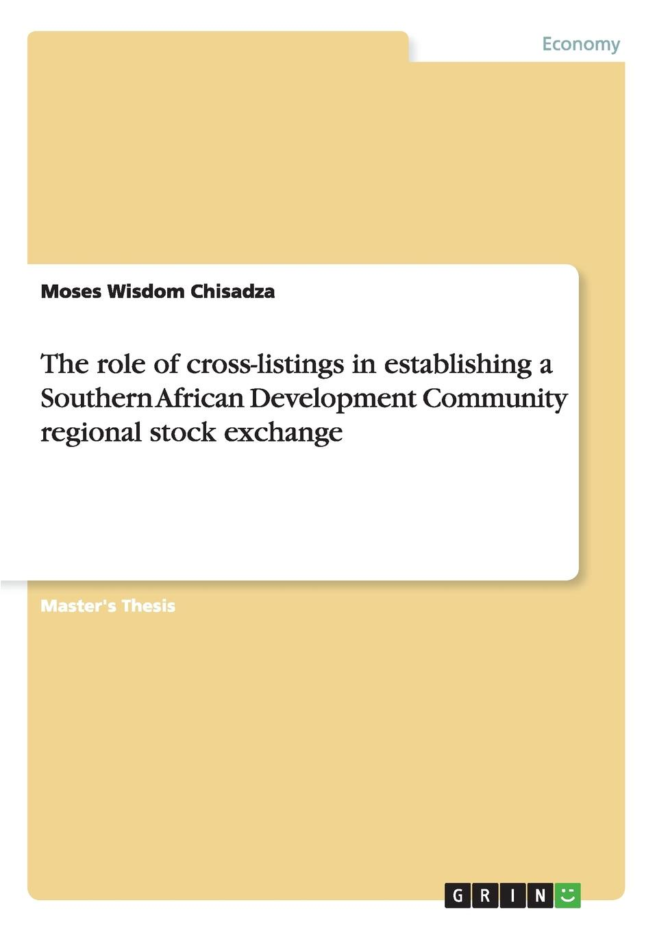 Moses Wisdom Chisadza The role of cross-listings in establishing a Southern African Development Community regional stock exchange new in stock xws4815