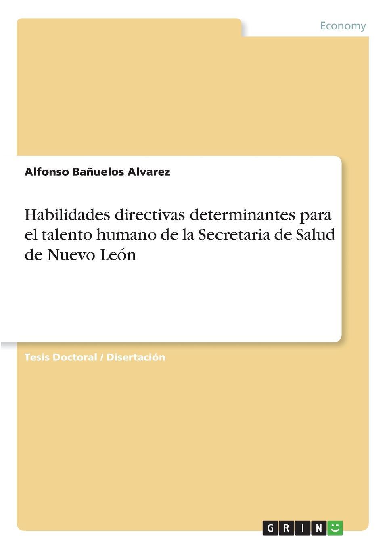 Alfonso Bañuelos Alvarez Habilidades directivas determinantes para el talento humano de la Secretaria de Salud de Nuevo Leon eliseo cantón el parasito de las fiebres palustres profilaxia y nuevo metodo para curar