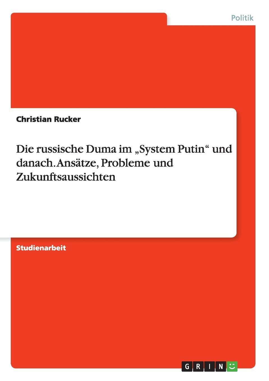 Christian Rucker Die russische Duma im .System Putin und danach. Ansatze, Probleme und Zukunftsaussichten duma key