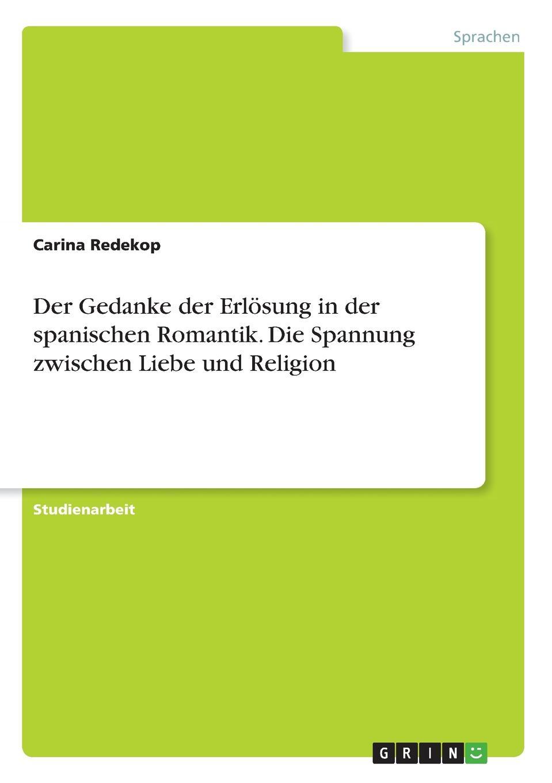 Carina Redekop Der Gedanke der Erlosung in der spanischen Romantik. Die Spannung zwischen Liebe und Religion ramona schilling die romantik als literarische epoche