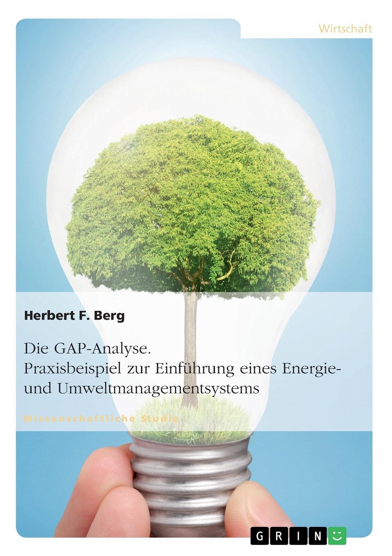 Die GAP-Analyse. Praxisbeispiel zur Einfuhrung eines Energie- und Umweltmanagementsystems Wissenschaftliche Studie aus dem Jahr 2012 im Fachbereich BWL...