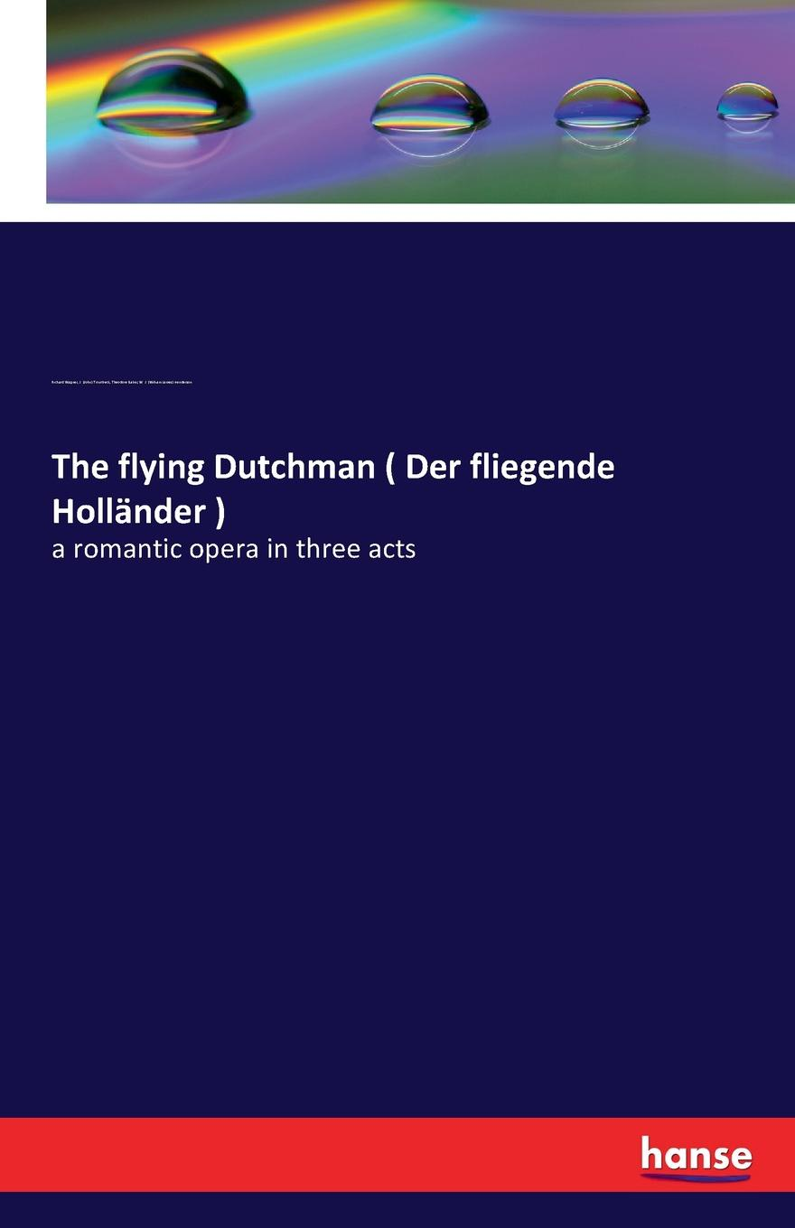 Richard Wagner, J. (John) Troutbeck, Theodore Baker The flying Dutchman ( Der fliegende Hollander ) wagner der fliegende hollander