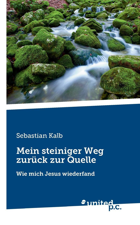 Sebastian Kalb Mein steiniger Weg zuruck zur Quelle der weg zuruck