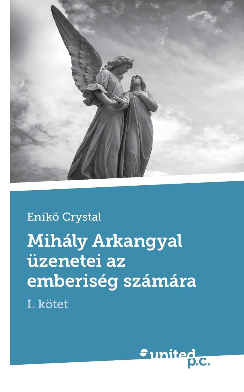 Enikõ Crystal Mihaly Arkangyal uzenetei az emberiseg szamara