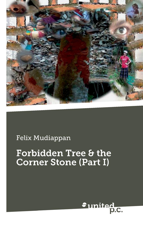 Felix Mudiappan Forbidden Tree . the Corner Stone (Part I) françois nepveu the hidden life