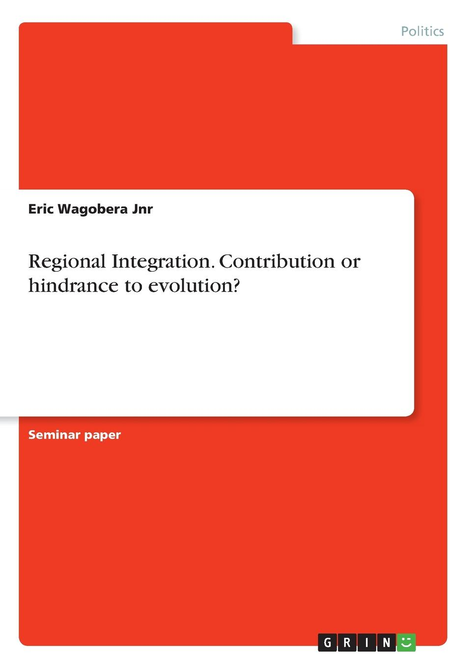 Eric Wagobera Jnr Regional Integration. Contribution or hindrance to evolution. introduction to international relations