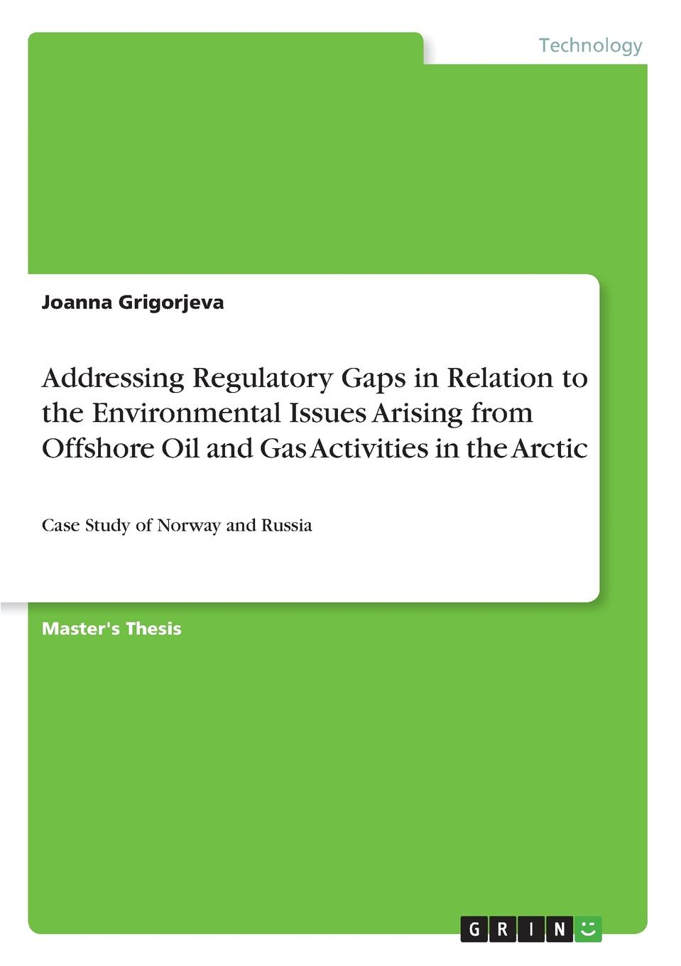 Joanna Grigorjeva Addressing Regulatory Gaps in Relation to the Environmental Issues Arising from Offshore Oil and Gas Activities Arctic