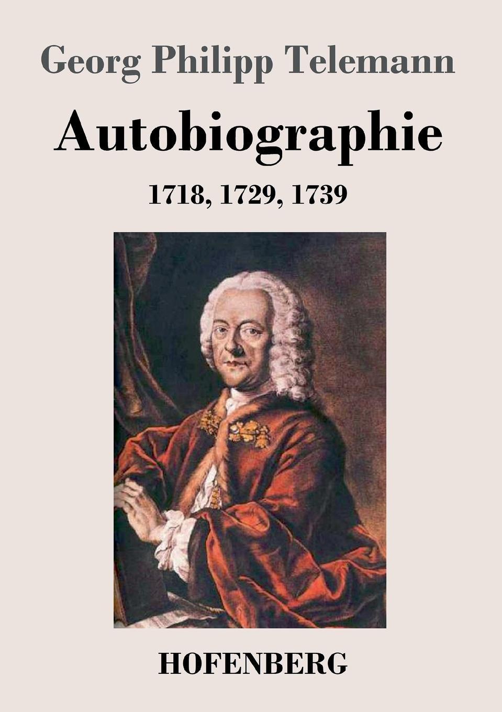 Фото - Georg Philipp Telemann Autobiographie johann gutjahr johann valentin andreas christianopolis traumspiel oder reale zielvorgabe