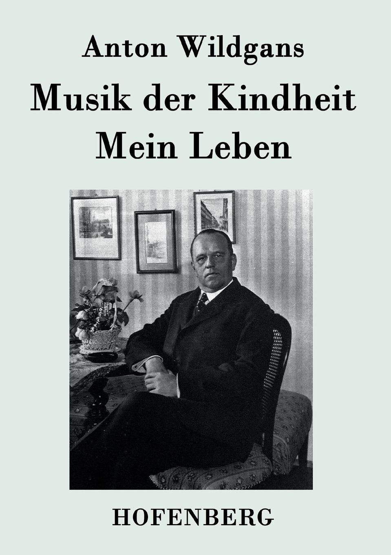 Anton Wildgans Musik der Kindheit / Mein Leben недорого