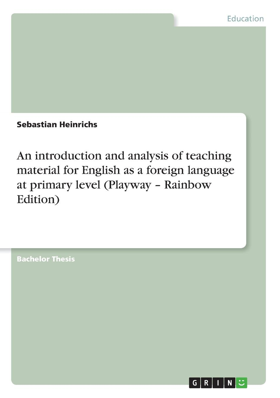 Sebastian Heinrichs An introduction and analysis of teaching material for English as a foreign language at primary level (Playway - Rainbow Edition)