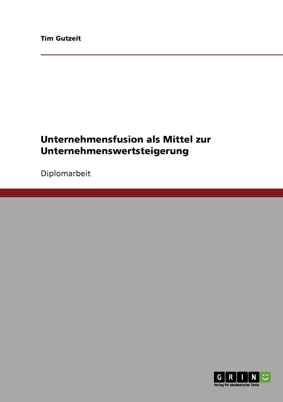 Tim Gutzeit Unternehmensfusion ALS Mittel Zur Unternehmenswertsteigerung stefan molkentin kundenabwanderungen bei ubernahmen und fusionen