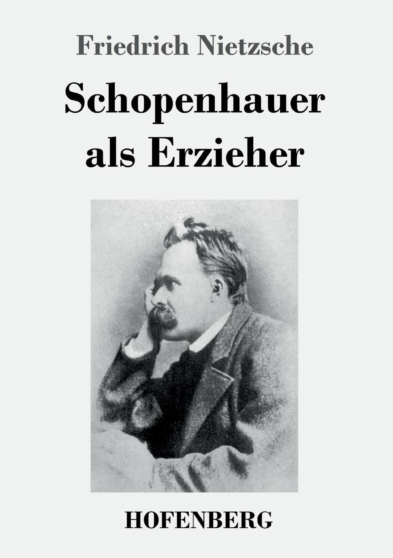 Friedrich Nietzsche Schopenhauer als Erzieher волченко ю ред крольчата наклейки очаровашки