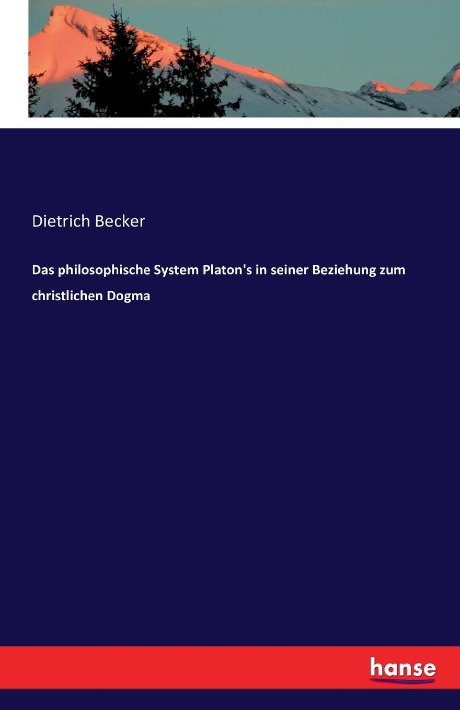 Dietrich Becker Das philosophische System Platon.s in seiner Beziehung zum christlichen Dogma недорго, оригинальная цена