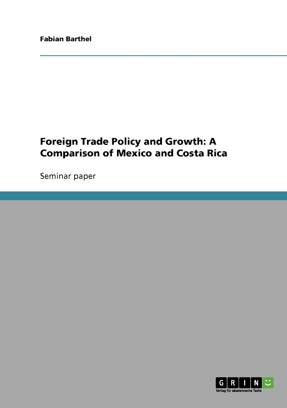 Fabian Barthel Foreign Trade Policy and Growth. A Comparison of Mexico and Costa Rica sachin kumar sharma rationalisation of input subsidy in india under trade liberalisation