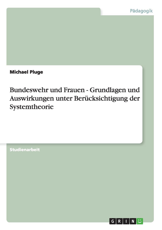 Michael Pluge Bundeswehr und Frauen - Grundlagen und Auswirkungen unter Berucksichtigung der Systemtheorie eduard albert die frauen und das studium der medicin german edition