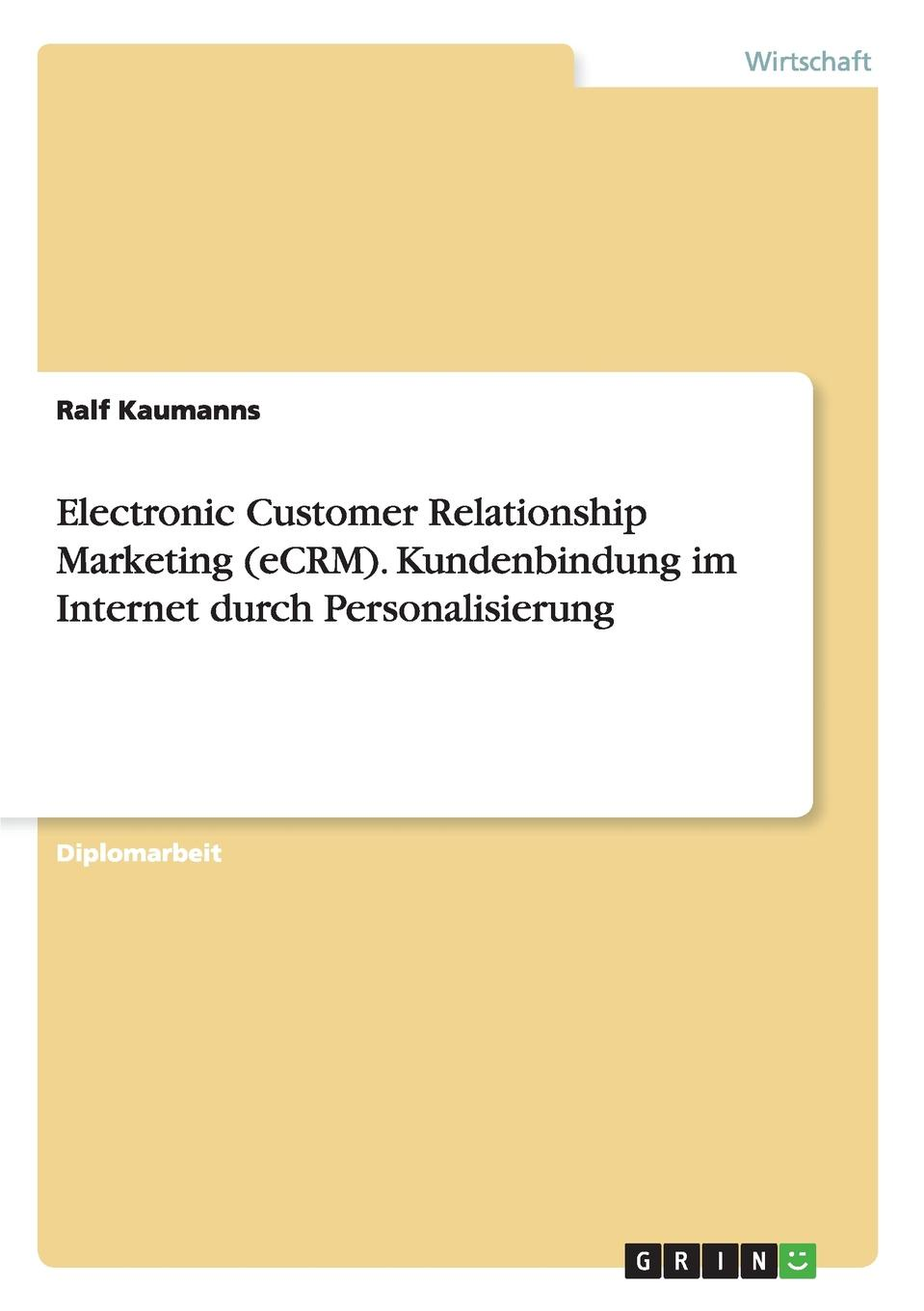 Ralf Kaumanns Electronic Customer Relationship Marketing (eCRM). Kundenbindung im Internet durch Personalisierung cornelia fausel kundenbindung durch multimediale kommunikationsinstrumente