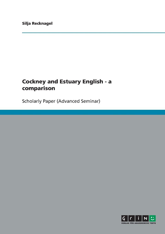Silja Recknagel Cockney and Estuary English. A comparison a cockney catullus