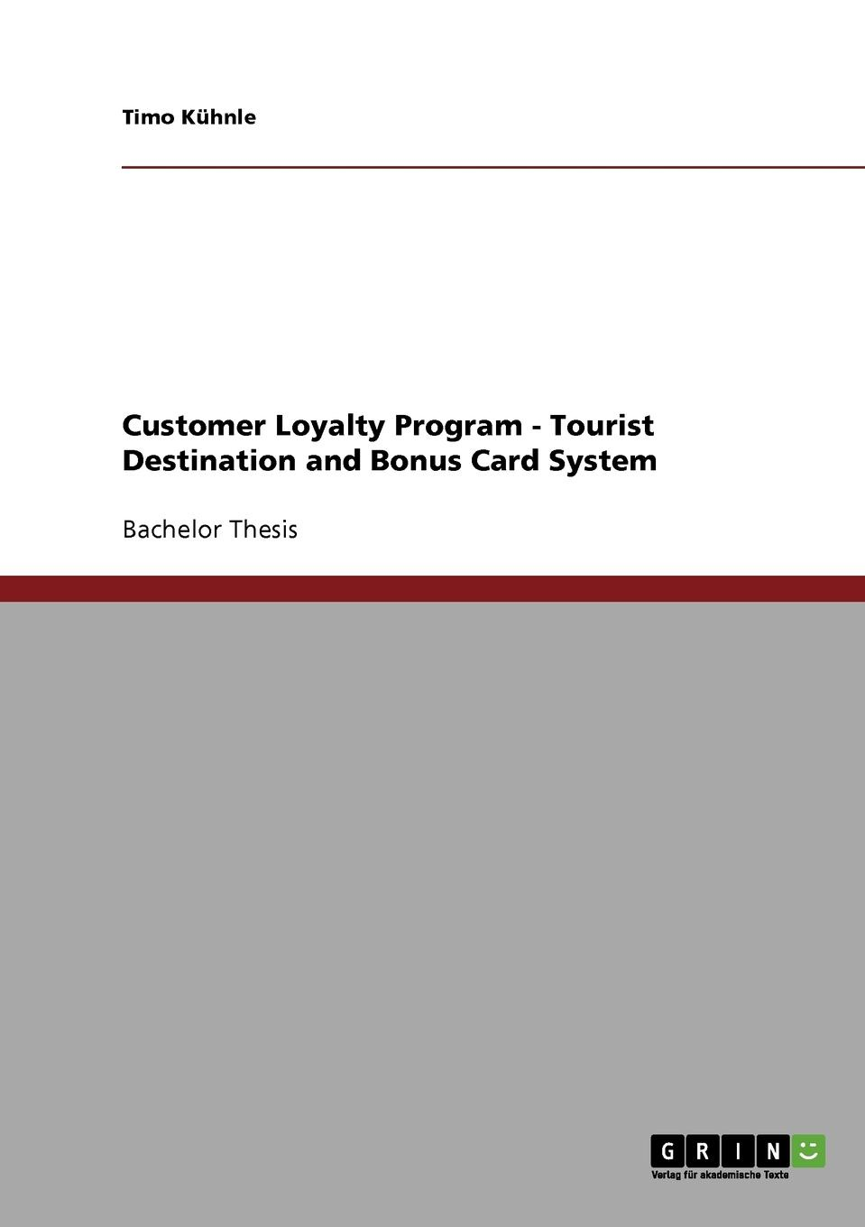 Customer Loyalty Program. Tourist Destination and Bonus Card System Bachelor Thesis from the year 2004 in the subject Tourism grade:...