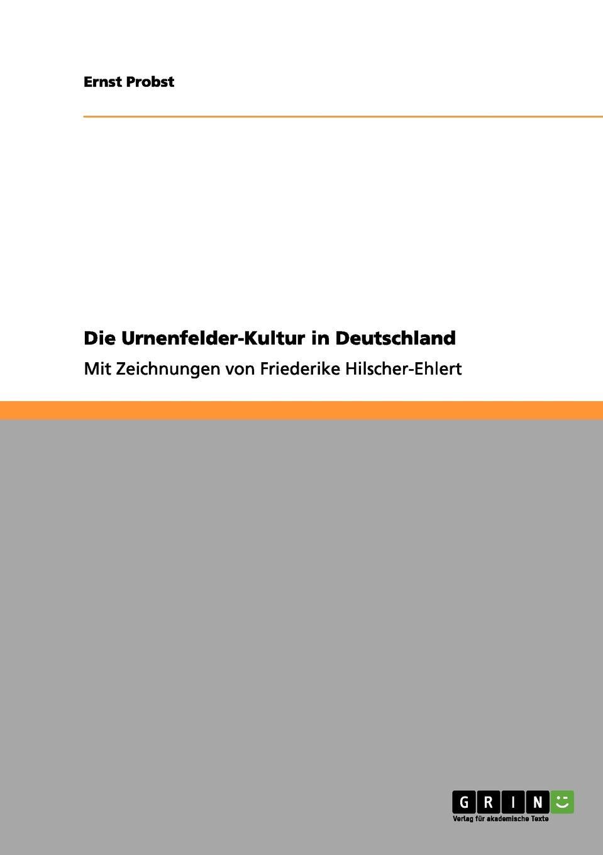 Ernst Probst Die Urnenfelder-Kultur in Deutschland ernst probst deutschland in der fruhbronzezeit