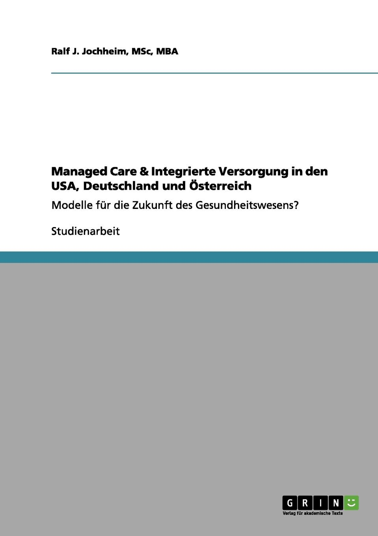 MSc MBA Ralf J. Jochheim Managed Care . Integrierte Versorgung in den USA, Deutschland und Osterreich недорого
