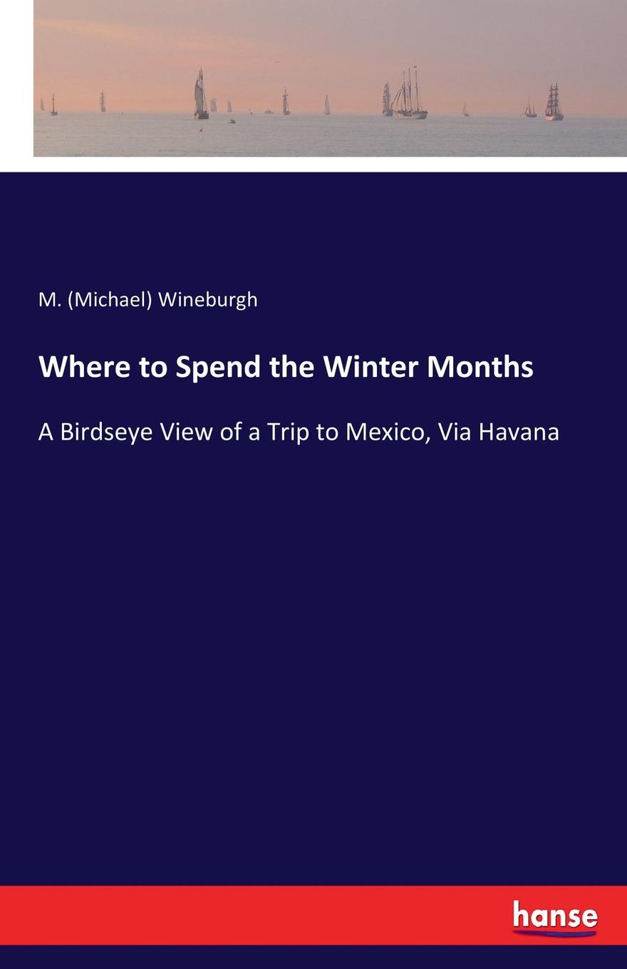 M. (Michael) Wineburgh Where to Spend the Winter Months alexander nevzorov $ 300 million as for 3 months to become the owner of 300000000 $