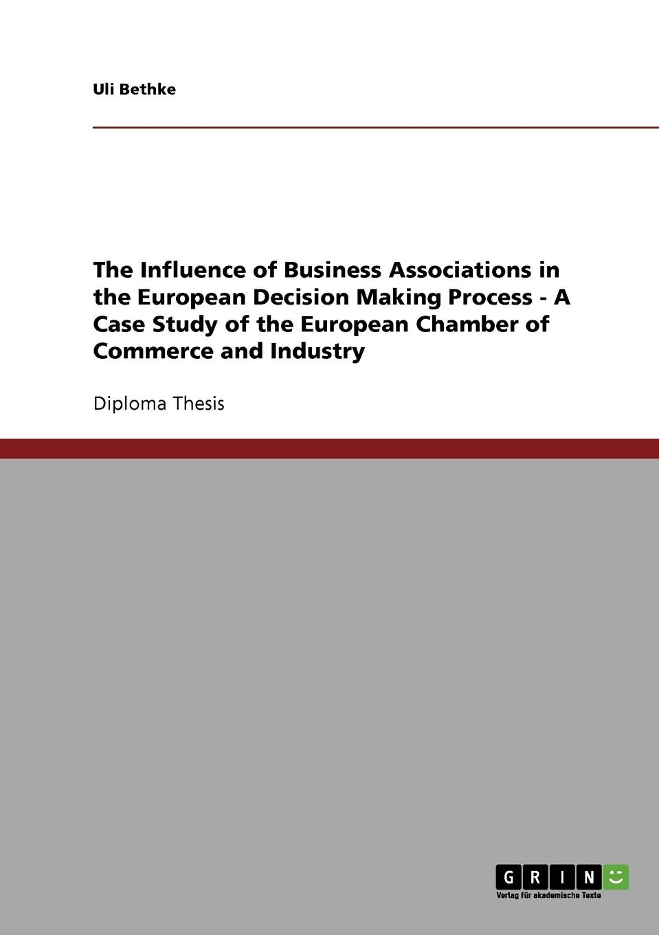 Uli Bethke The Influence of Business Associations in the European Decision Making Process - A Case Study of the European Chamber of Commerce and Industry negotiations and decision making in the european union teaching and learning through role play simulation games